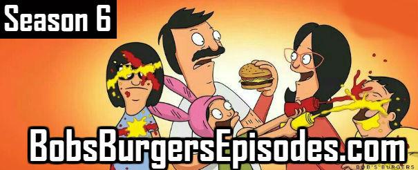 Bobs Burgers Season 6 Episodes TV Series